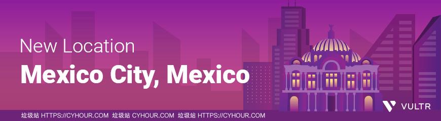 Vultr VPS新增第19个数据中心 – 墨西哥机房 Vultr Mexico-垃圾站